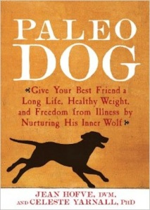 PALEO DOG  By CELESTE YARNALL, Ph.D & JEAN HOFVE, DVM